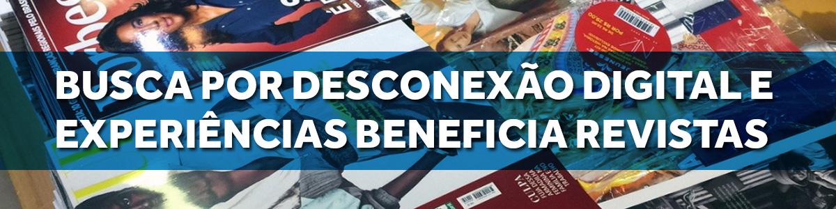 Busca por desconexão digital e experiências beneficia revistas